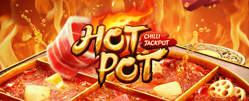 FRESHNESS, FRAGRANCE & MOUTH-NUMBING SPICINESS  A perfect combination of hotpot elements and slot games, with mouth-watering authentic ingredients and exquisite visual effects, sit down at the dinner table to experience the hearty taste of the Sichuan hotpot! Amazing rewards awaits you when you collect all the chilli symbols!
