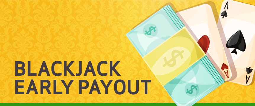 With Blackjack Early Payout, it doesn't matter if you're a blackjack pro or a first-timer, you can rule the table like a seasoned expert and play with our awesome live dealers without stepping foot outside your home.